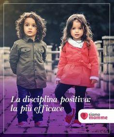 """La disciplina positiva: la più efficace Tutti i bambini del mondo a volte si comportano """"male"""" e tutti i #genitori si chiedono cosa fare. Dovete mettere in pratica la #disciplina #positiva. #Educazione"""