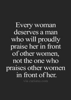 That is what every woman wants as well.