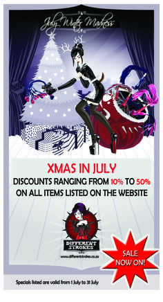 HO-HO-HO!! It's Christmas in July!!  Unbelievable specials and discounts available for all your kinky toys at Different Strokes for the entire month of July!  Go to www.differentstrokes.co.za for discounts ranging from 10% to 50% on EVERYTHING!!   Don't miss out!!