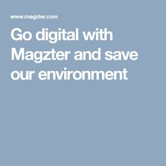 Go digital with Magzter and save our environment Save Environment, Digital
