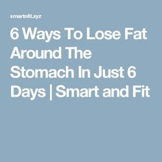 6 Ways To Lose Fat Around The Stomach In Just 6 Days | Smart and Fit
