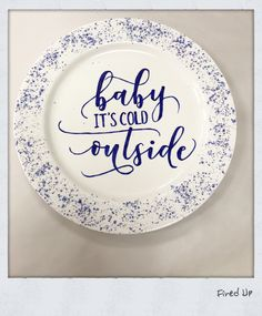 I think this plate says it all! Isn't this great? Hand painted Baby it's Cold Outside.