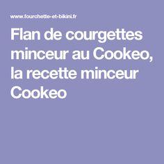 Flan de courgettes minceur au Cookeo, la recette minceur Cookeo