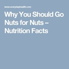 Why You Should Go Nuts for Nuts – Nutrition Facts