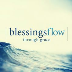 Blessings Flow Through Grace.