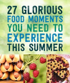 27 Glorious Food Moments You Need To Experience This Summer