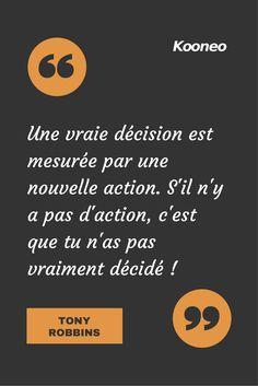 [CITATIONS] Une vraie décision est mesurée par une nouvelle action. S'il n'y a pas d'action, c'est que tu n'as pas vraiment décidé ! TONY ROBBINS #Ecommerce #Kooneo #Tonyrobbins : www.kooneo.com