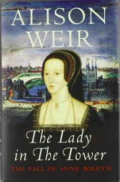 The Lady in the Tower: The Fall of Anne Boleyn by Alison Weir The 5 Best History Books to Gift! I Love Books, Good Books, Books To Read, Reading Books, Alison Weir, Best History Books, Art History, Wives Of Henry Viii, Catherine Of Aragon