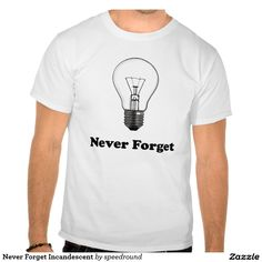 Never Forget Incandescent Shirts