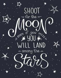 Shoot for the Moon even if you miss you will land among the stars. Motivational ans inspirational quote Shoot For The Moon-Inspirational Quote Inspirational Quotes Missing You Quotes For Him, Quotes For Kids, Now Quotes, Cute Quotes, Positive Quotes, Motivational Quotes, Inspirational Quotes, Moon And Star Quotes, Quotes About Stars