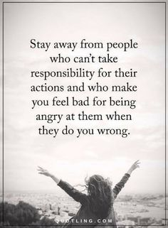 Negative people Quotes stay away from people who can't take responsibility