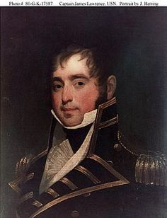 """James Lawrence (October 1, 1781 – June 4, 1813) was an American naval officer. During the War of 1812, he commanded the USS Chesapeake in a single-ship action against HMS Shannon (commanded by Philip Broke). He is probably best known today for his dying command """"Don't give up the ship!"""""""