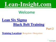 Lean Six Sigma Black Belt training part 2 is to be a certified professional in black belt. Learn how to reduced cost and set high industries.