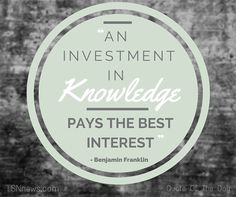 """an investment in knowledge pays the best interest"" - Benjamin Franklin"