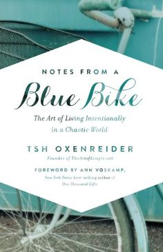 Notes from a Blue Bike: The Art of Living Intentionally in a Chaotic World - Kindle edition by Tsh Oxenreider, Ann Voskamp. Religion & Spirituality Kindle eBooks @ Amazon.com.