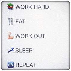 Work, Eat, Sleep, Repeat!