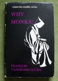 Why Monks Francois Vandenbroucke Translated By Leon Brockman A 1972 First Edition - Review Copy Cistercian Studies Series - Number Seventeen