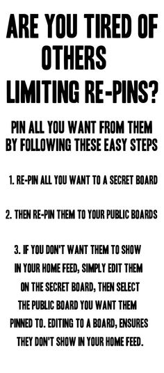 This will prevent you being pin-bullied by another pinner who has restrictive limits on their re-pins. Pin away! It's even easier to now re-pin from your secret boards by using the MOVE/EDIT feature.