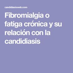 Fibromialgia o fatiga crónica y su relación con la candidiasis