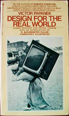Design For The Real World: Human Ecology and Social Change - Victor Papanek