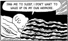 good old Charlie Brown, the ever poignant and meaningful imagery of Schulz, set to the lyrics of one Stephen Patrick Morrissey…. This Charming Charlie: Sing Me To Sleep, Go To Sleep, Can't Sleep, Mbti, Late Night Thoughts, Deep Thoughts, Life Thoughts, Random Thoughts, Charlie Brown And Snoopy