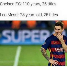 Messi is a bigger than Chelsea.