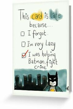 A belated card with the perfect excuse. I was helping Batman fight crime. By twisteddoodles These are the vest cards ever! Belated Birthday Card, Funny Birthday Cards, Happy Birthday Wishes, Diy Birthday, Birthday Greetings, Late Birthday, Batman Birthday, Quotes For Birthday Cards, Happy Birthday Little Girl