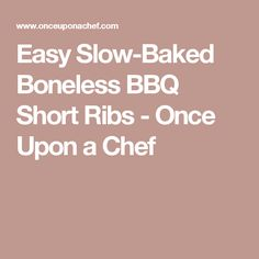 Easy Slow-Baked Boneless BBQ Short Ribs - Once Upon a Chef