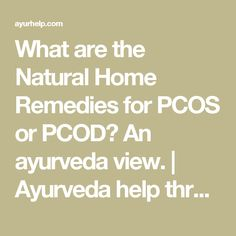 What are the Natural Home Remedies for PCOS or PCOD? An ayurveda view. | Ayurveda help through ayurveda consultations ayurveda treatments remedy for diseases.