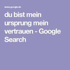 du bist mein ursprung mein vertrauen - Google Search