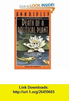 Death of a Political Plant A Gardening Mystery (9780553577358) Ann Ripley , ISBN-10: 0553577352  , ISBN-13: 978-0553577358 ,  , tutorials , pdf , ebook , torrent , downloads , rapidshare , filesonic , hotfile , megaupload , fileserve
