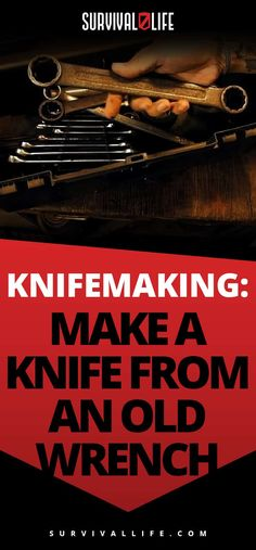 Knifemaking: Make A Knife From An Old Wrench