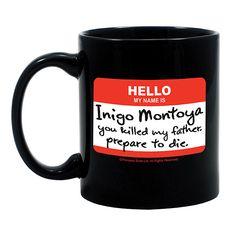 From one of my favorite books (far better than the still-good film) : ThinkGeek - Hello My Name is Inigo Montoya Mug