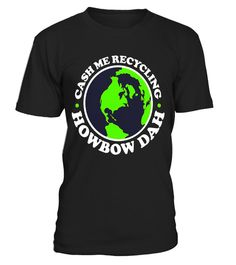 """# Earth Day T-Shirt - Cash Me Recycling How Bow Dah - Limited Edition .  Special Offer, not available in shops      Comes in a variety of styles and colours      Buy yours now before it is too late!      Secured payment via Visa / Mastercard / Amex / PayPal      How to place an order            Choose the model from the drop-down menu      Click on """"Buy it now""""      Choose the size and the quantity      Add your delivery address and bank details      And that's it!      Tags: Funny earth day…"""