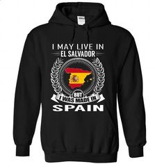 I May Live in El Salvador But I Was Made in Spain (V2)- - #hipster shirt #tee spring. CHECK PRICE => https://www.sunfrog.com/States/I-May-Live-in-El-Salvador-But-I-Was-Made-in-Spain-V2-hrrkcxuilb-Black-Hoodie.html?68278