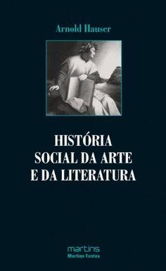 HISTORIA SOCIAL DA ARTE E DA LITERATURA      Autor: HAUSER, ARNOLD