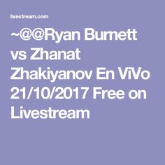 ~@@Ryan Burnett vs Zhanat Zhakiyanov En ViVo 21/10/2017 Free on Livestream