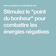 """Stimulez le """"point du bonheur"""" pour combattre les énergies négatives"""