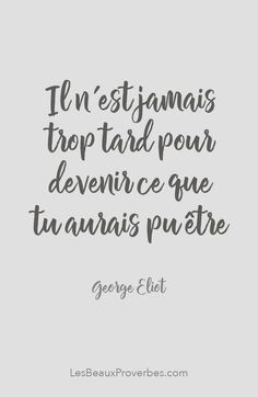 """""""Recovery in French,"""" George Eliot. English original: """"It is never too late to be what you might have been. Positive Mind, Positive Attitude, Positive Thoughts, Positive Quotes, Motivational Quotes, Inspirational Quotes, George Eliot, French Phrases, French Words"""