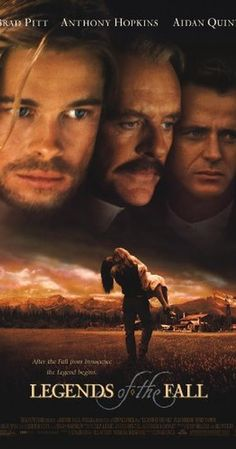 Directed by Edward Zwick.  With Brad Pitt, Anthony Hopkins, Aidan Quinn, Julia Ormond. Epic tale of three brothers and their father living in the remote wilderness of 1900s USA and how their lives are affected by nature, history, war, love and betrayal.