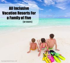 All Inclusive Vacation Resorts For a Family of Five