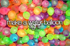 """make this into a party and have hundreds of little water balloons at the """"home base"""" or """"safe place"""""""