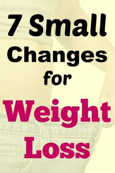 7 small changes for weight loss success long-term. Small changes done regularly will soon add up to help you on a weight loss journey you can keep up. Quick Weight Loss Tips, Weight Loss Help, Weight Loss Drinks, Losing Weight Tips, Weight Loss Smoothies, Weight Loss Plans, Weight Loss Program, Healthy Weight Loss, How To Lose Weight Fast