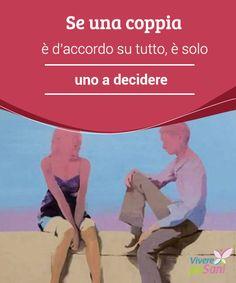 Se una #coppia è d'accordo su tutto, è solo uno a decidere In una coppia i #componenti non sempre devono essere #d'accordo, perché anche i litigi e i punti di vista diversi aiutano a #crescere come #persone