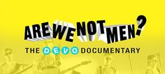 """Are We Not Men?, the upcoming feature-length documentary about Devo. """"Featuring new interviews with IGGY POP, DAVE GROHL, and TONY HAWK, this authorized, feature-length documentary reveals the truth about this important and misunderstood band. From their mysterious origins during the 1970 Kent State shootings, to their latest album and tours, this film tells the funny and fascinating story of de-evolution."""""""