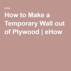 How to Make a Temporary Wall out of Plywood | eHow