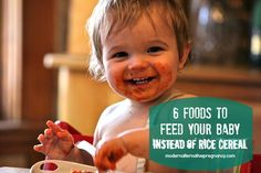 6 Foods to Feed Your Baby Instead of Rice Cereal.