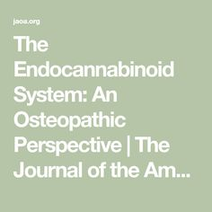 The Endocannabinoid System: An Osteopathic Perspective Endocannabinoid System, Cell Membrane, Growth Factor, Menstrual Cycle, Neurons, Stem Cells, Chronic Pain, Disorders, Perspective