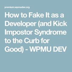 How to Fake It as a Developer (and Kick Impostor Syndrome to the Curb for Good) - WPMU DEV