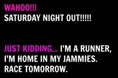 WAHOO!! Saturday night out!  JUST KIDDING! I'm a runner, I'm home in my PJs because I've got a race tomorrow!